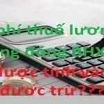 Chi phí lương không đóng bảo hiểm có được trừ khi tính vào chi phí được trừ không?